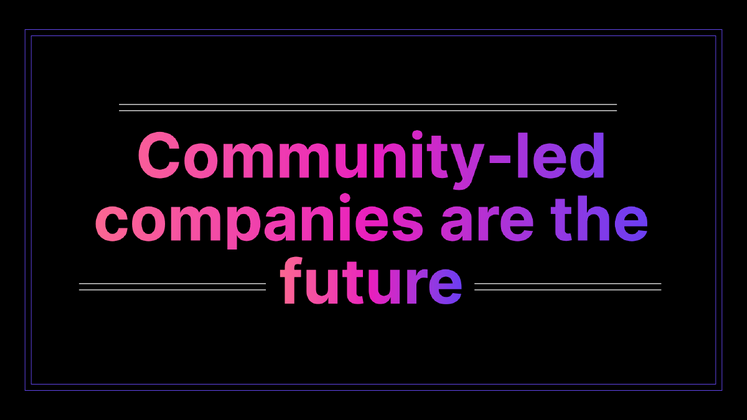 Cover image for Community-led companies are the future